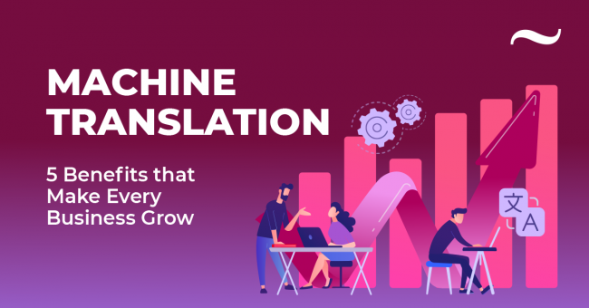Machine Translation five Benefits that Make Every Business Grow